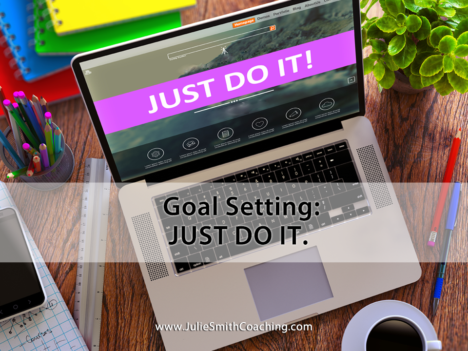 Goal Setting: 'Just Do It'