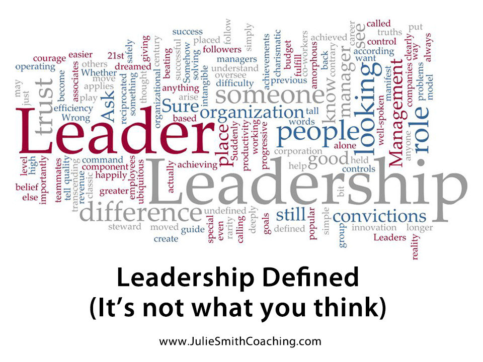 Leadership Defined (It's not what you think)