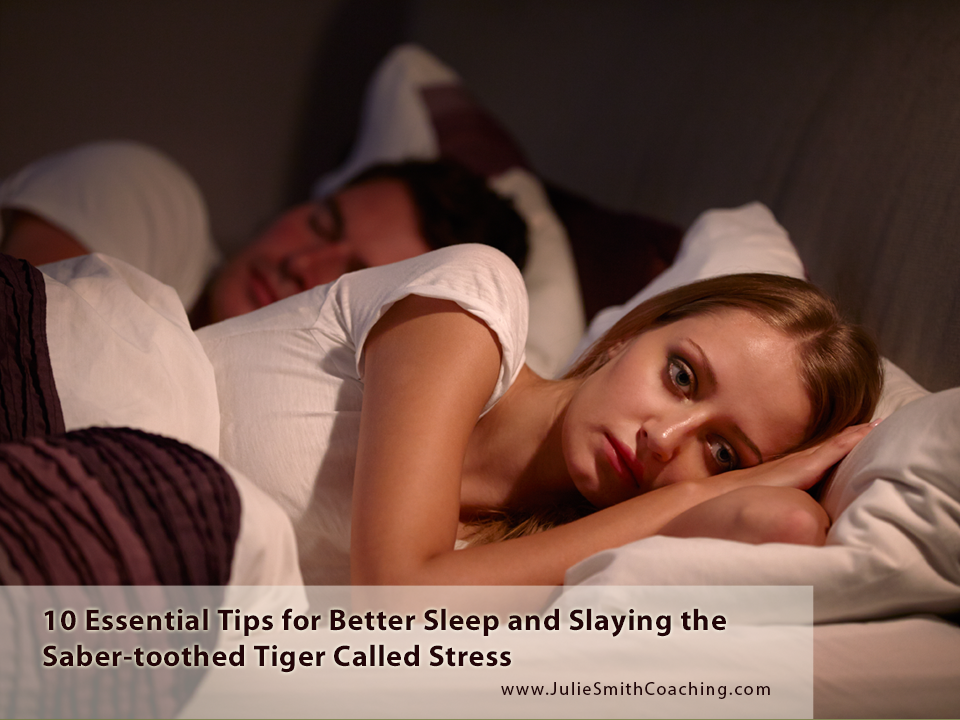 10 Essential Tips for Better Sleep and Slaying the Saber-toothed Tiger Called Stress