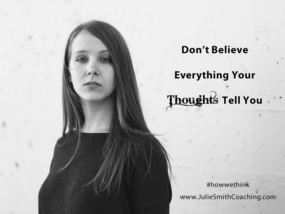 Don't Believe Everything Your Thoughts Tell You
