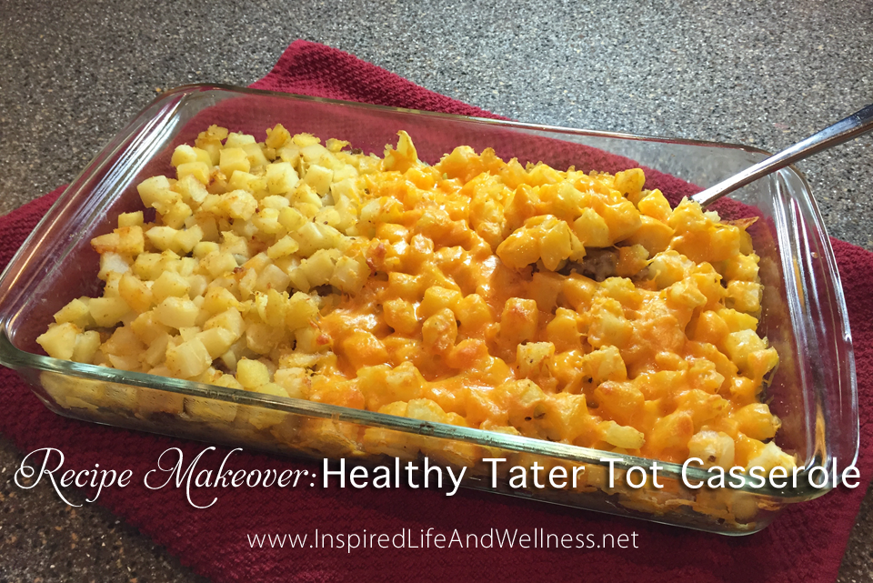 Recipe Makeover: Healthy Tater Tot Casserole