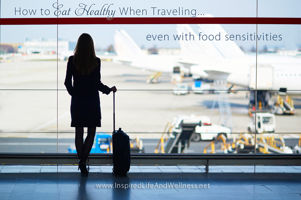 How to Eat Healthy When Traveling (even with food sensitivities)