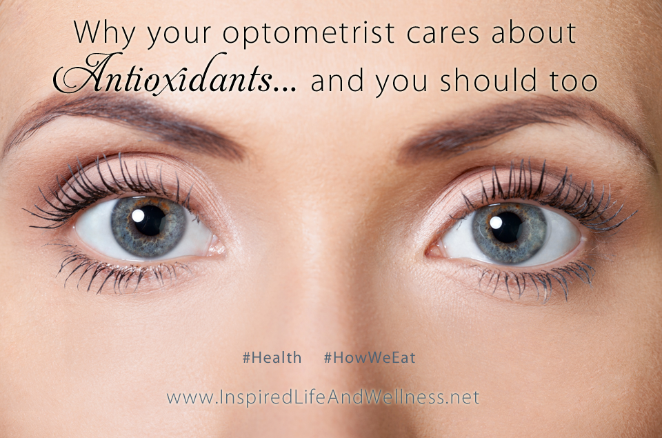 Why Your Optometrist Cares About Antioxidants and You Should Too